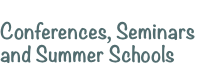 Conferences, Seminars and Summer Schools