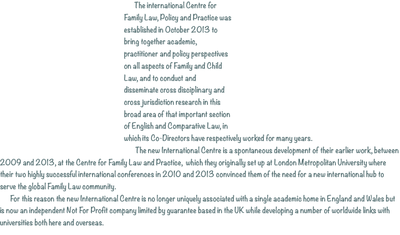 The international Centre for Family Law, Policy and Practice wa